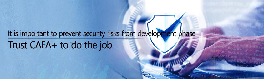 It is important to prevent security risks from development phase! Trust CAFA+ to do the job