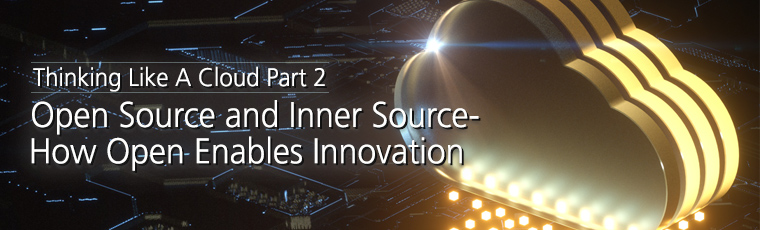 Thinking Like A Cloud Part 2: Open Source and Inner Source - How Open Enables Innovation
