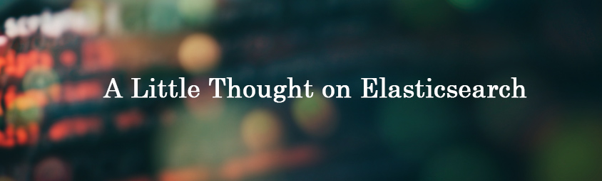 A Little Thought on Elasticsearch