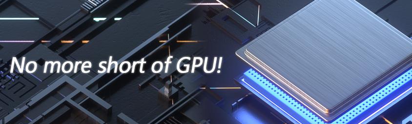 No more short of GPU!