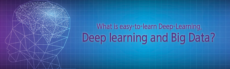 What is easy-to-learn Deep-Learning, Deep learning and Big Data?