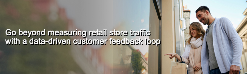 Go beyond measuring retail store traffic with a data-driven customer feedback loop