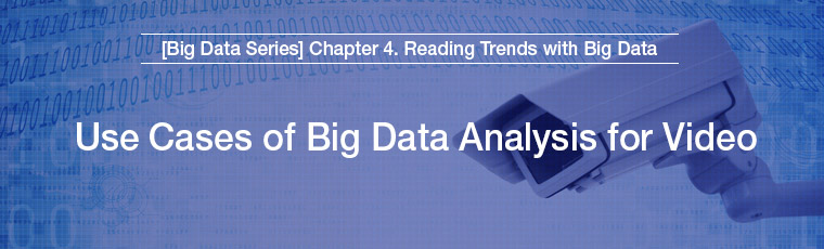 [Big Data Series] Chapter 4. Reading Tredns with Big Data, Use Cases of Big Data Analysis for Video