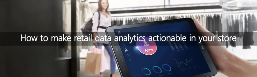 How to make retail data analytics actionable in your store