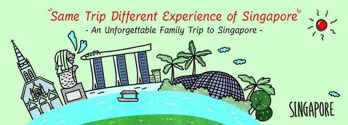 Same Trip Different Experience of Singapore - An unforgettable Family Trip to Singapore : SINGAPORE