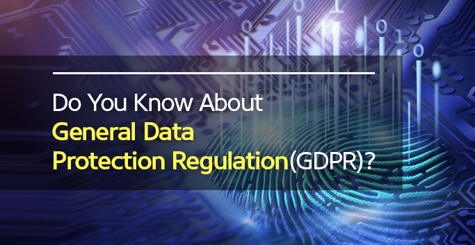 Do You Know About General Data Protection Regulation(GDPR)?