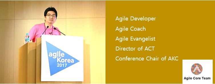 Agile Korea 2017, Agile Developer, Agile Coach, Agile Evangelist, Director of ACT, Conference Chair of AKC