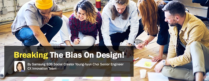 breaking_the_bias_on_design!, By Samsung SDS Social Creator Young-hyun Choi Senior Engineer CX Innovation Team