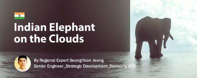 indian-elephant-on-the-clouds, By Regional Expert Seong-Yoon Jeong, Senior Engineer_Strategic Development_samsung SDS