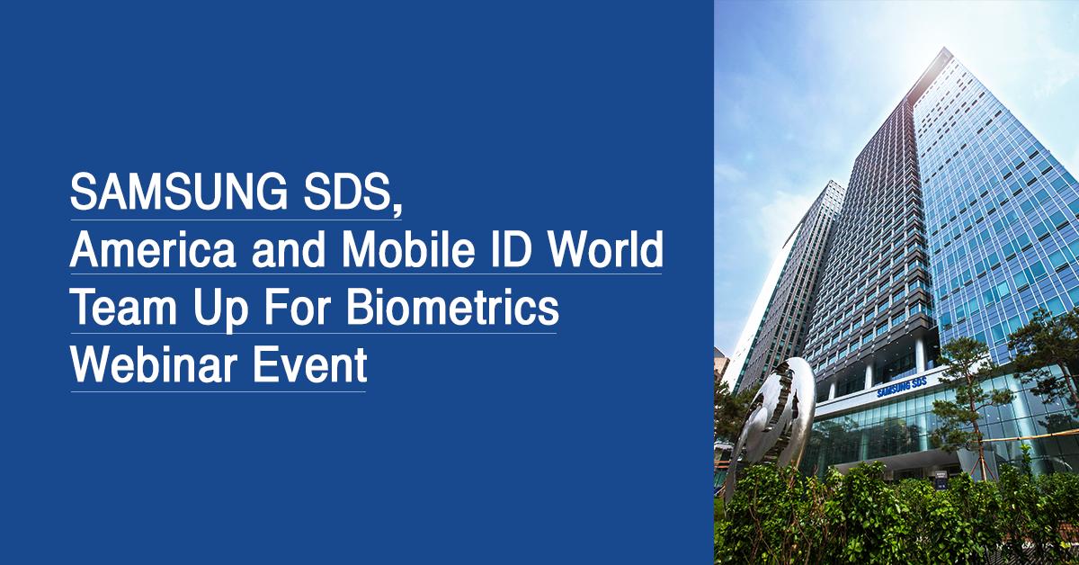 Samsung SDS America and Mobile ID World Team Up For Biometrics Webinar Event