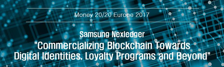 Money 20/20 europe 2017, Samsung Nexledger :Commercializing Blockchain Towards Digital Identities, Loyalty Programs and Beyond