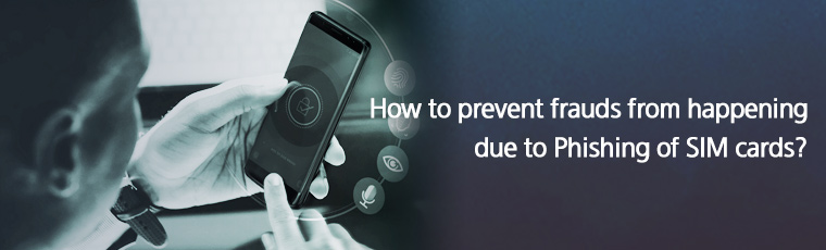How to prevent frauds from happening due to Phishing of SIM cards?
