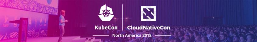 Kubecon + CloudNativeCon 2018  North America, Seattle
