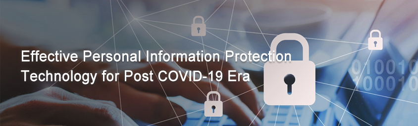 Effective Personal Information Protection Technology for Post COVID-19 Era