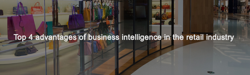 Top 4 advantages of business intelligence in the retail industry