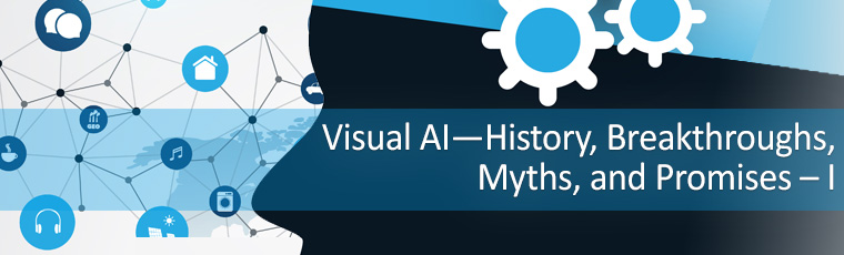 Visual AI—History, Breakthroughs, Myths, and Promises – I