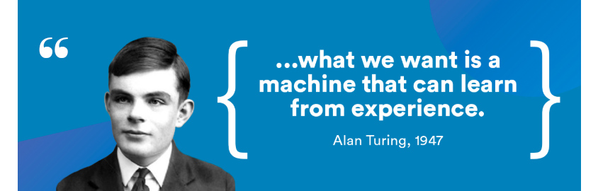 what we want is a machine that can learn from experience : alan turing , 1947