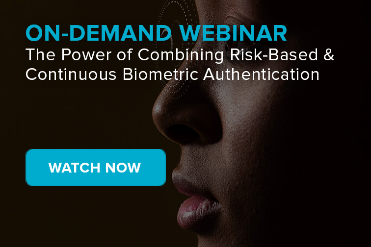 The Power of Combining Risk-Based & Continuous Biometric Authentication
